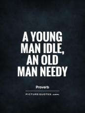 a-young-man-idle-an-old-man-needy-quote-1