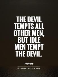 the-devil-tempts-all-other-men-but-idle-men-tempt-the-devil-quote-1