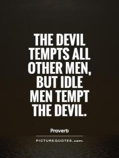 the-devil-tempts-all-other-men-but-idle-men-tempt-the-devil-quote-1